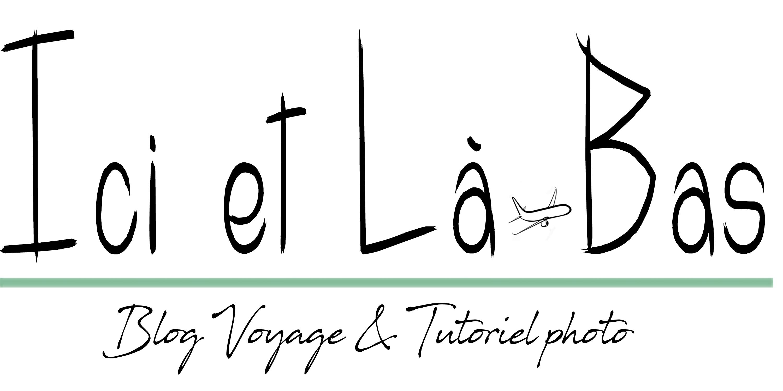 Ici et Là-Bas, Blog de Voyage et Tutoriels Photos